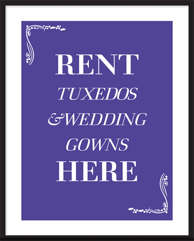 plakat med Rent Tuxedos, wedding gowns here